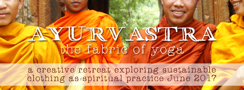 AYURVASTRA: The Fabric of Yoga – a creative retreat exploring sustainable clothing as spiritual practise