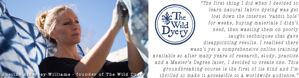 The Wild Dyery, home of The Wild Dyer, Justine Aldersey-Williams natural fabric dyeing